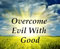 CONQUER EVIL WITH GOOD